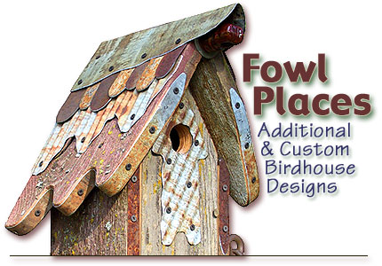 Additional and Custom Birdhouse Designs by Fowl Places